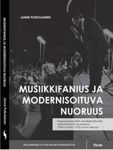 Musiikkifanius ja modernisoituva nuoruus. Populaarimusiikin ihailijakulttuurin rakentuminen Suomessa 1950-luvulta 1970-luvun alkuun