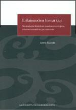 Erilaisuuden hierarkiat. Suomalaisia käsityksiä maahanmuuttajista, suvaitsevaisuudesta ja rasismista