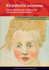 Kirjoitettu nuoruus. Aikalaistulkintoja 1900-luvun alkupuolen nuoruudesta