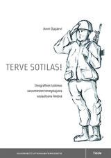 Terve sotilas! Etnografinen tutkimus varusmiesten terveystajusta sosiaalisena ilmiönä