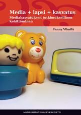 Media + lapsi + kasvatus. Mediakasvatuksen tutkimuksellinen kehittäminen