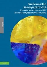 Suomi nuorten kasvuympäristönä. 25 vuoden seuranta vuonna 1987 Suomessa syntyneistä nuorista aikuisista